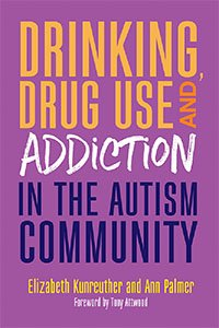 Cover of Drinking, Drug Abuse, and Addiction in the Autism Community book